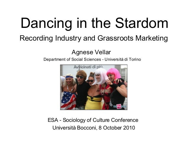 Dancing in the Stardom Recording Industry and Grassroots Marketing Agnese Vellar Department of Social Sciences - Universit...
