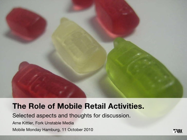 The Role of Mobile Retail Activities. Selected aspects and thoughts for discussion. Arne Kittler, Fork Unstable Media Mobi...
