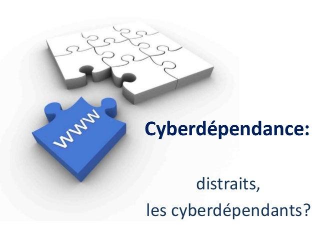 Cyberdépendance:  distraits,  les cyberdépendants?