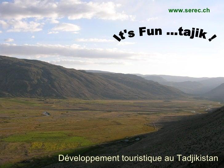 Développement touristique au Tadjikistan It's Fun ...tajik ! www.serec.ch