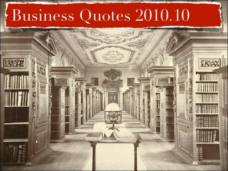 To organize the world's information. 30 quotes for your next presentation. Business Quotes, October 2010