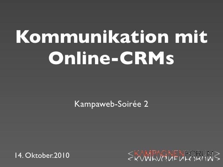 Kommunikation mit   Online-CRMs                     Kampaweb-Soirée 2     14. Oktober.2010
