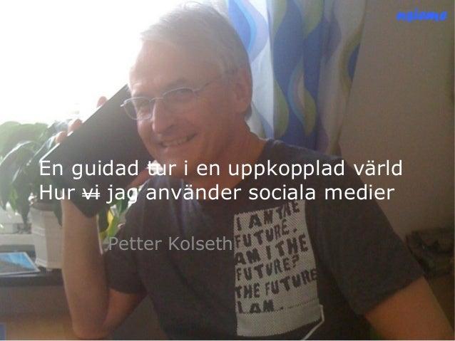 nsiemensieme En guidad tur i en uppkopplad värld Hur vi jag använder sociala medier Petter Kolseth