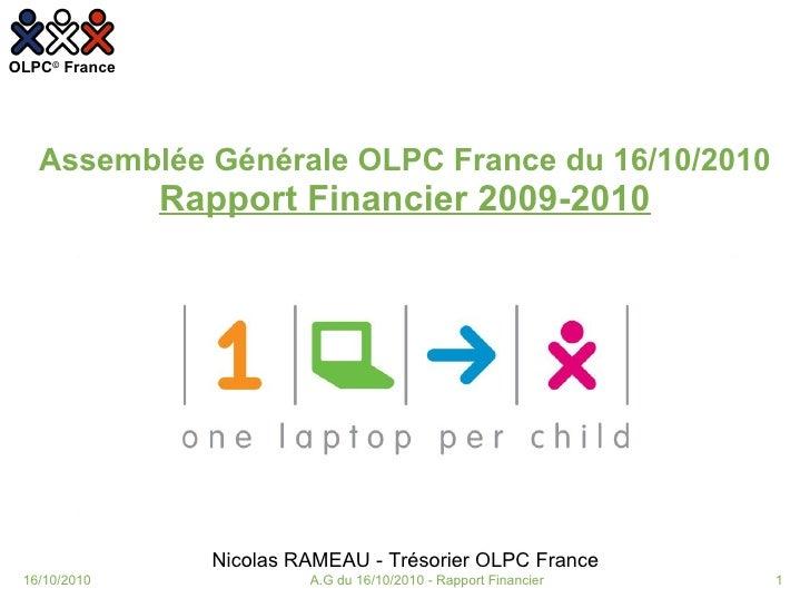 Nicolas RAMEAU - Trésorier OLPC France Assemblée Générale OLPC France du 16/10/2010 Rapport Financier 2009-2010 16/10/2010...