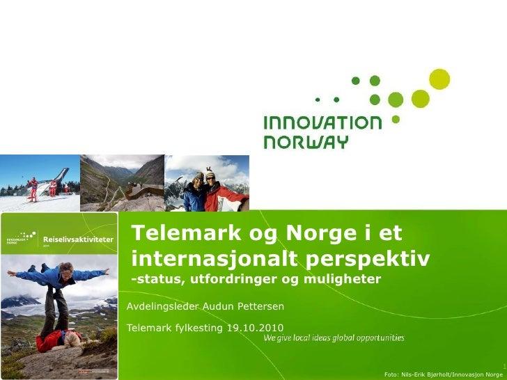 Telemark og Norge i et internasjonalt perspektiv -status, utfordringer og muligheter Avdelingsleder Audun Pettersen Telema...