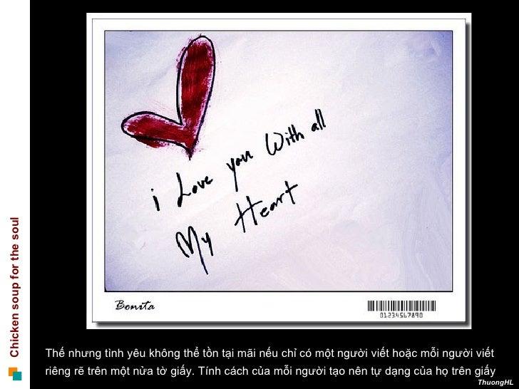 Thế nhưng tình yêu không thể tồn tại mãi nếu chỉ có một người viết hoặc mỗi người viết  riêng rẽ trên một nửa tờ giấy. Tín...