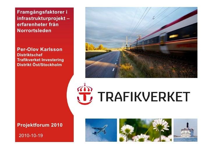 Framgångsfaktorer iinfrastrukturprojekt –erfarenheter frånNorrortsledenPer-Olov KarlssonDistriktschefTrafikverket Invester...