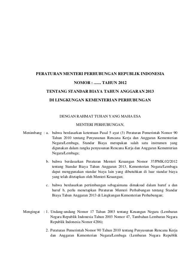 PERATURAN MENTERI PERHUBUNGAN REPUBLIK INDONESIANOMOR : ....... TAHUN 2012TENTANG STANDAR BIAYA TAHUN ANGGARAN 2013DI LING...