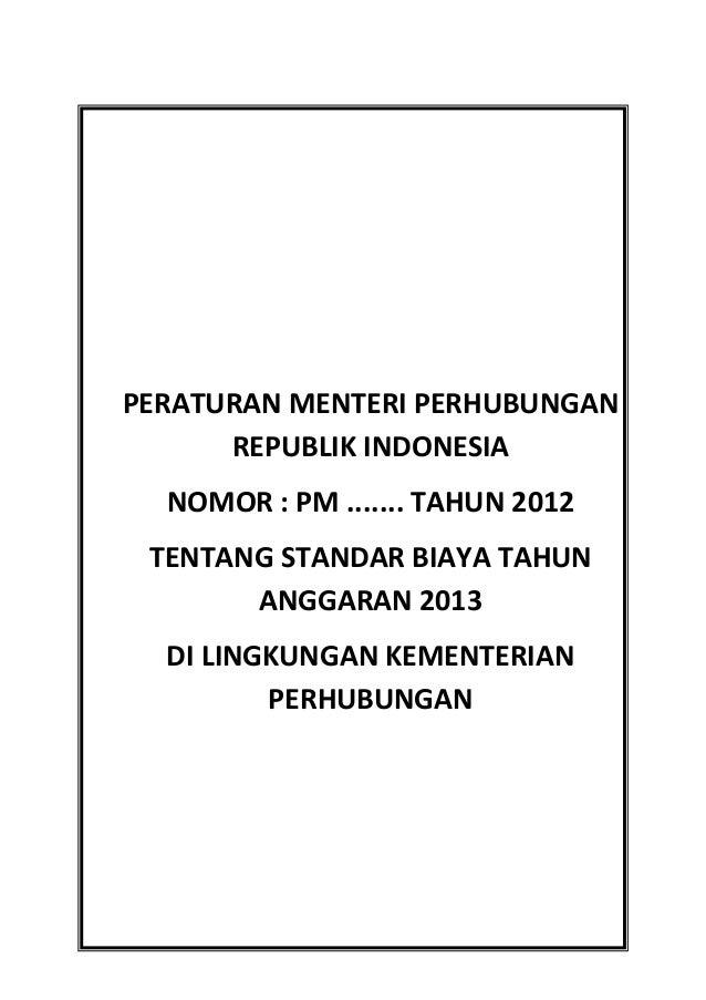 PERATURAN MENTERI PERHUBUNGANREPUBLIK INDONESIANOMOR : PM ....... TAHUN 2012TENTANG STANDAR BIAYA TAHUNANGGARAN 2013DI LIN...