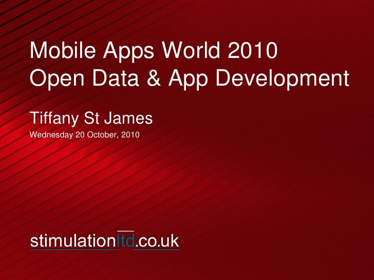 Mobile Apps World 2010 Open Data & App Development Tiffany St James Wednesday 20 October, 2010