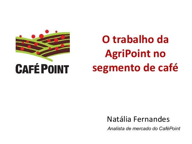 O trabalho da AgriPoint no segmento de café Natália Fernandes Analista de mercado do CaféPoint