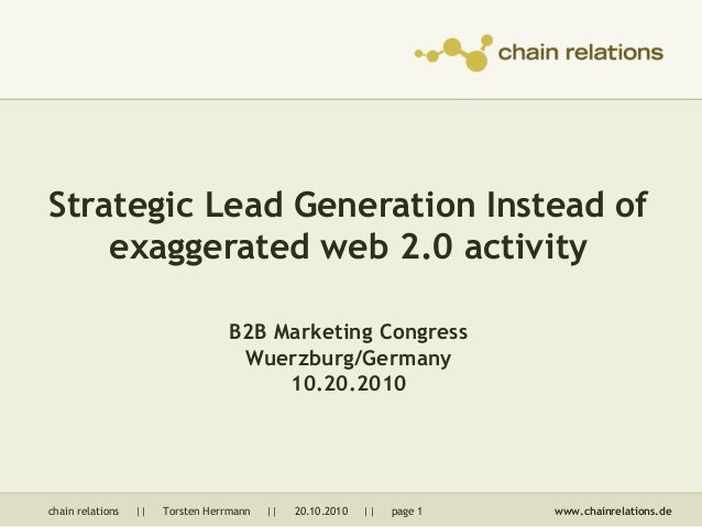 chain relations || Torsten Herrmann || 20.10.2010 || page 1 www.chainrelations.de Strategic Lead Generation Instead of exa...