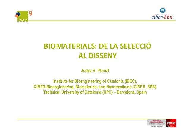 BIOMATERIALS:DELASELECCIÓ ALDISSENY Josep A. Planell Institute for Bioengineering of Catalonia (IBEC)Institute for Bi...