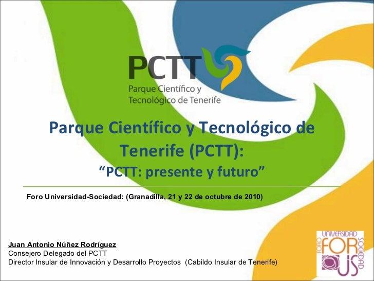 """Parque Científico y Tecnológico de Tenerife (PCTT): """"PCTT: presente y futuro"""" Foro Universidad-Sociedad: (Granadilla, 21 y..."""
