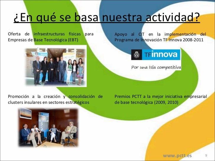 ¿En qué se basa nuestra actividad? <ul><li>Oferta de infraestructuras físicas para Empresas de Base Tecnológica (EBT) </li...