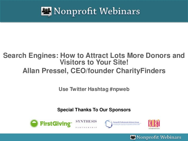 Search Engines: How to Attract Lots More Donors and                 Visitors to Your Site!      Allan Pressel, CEO/founder...