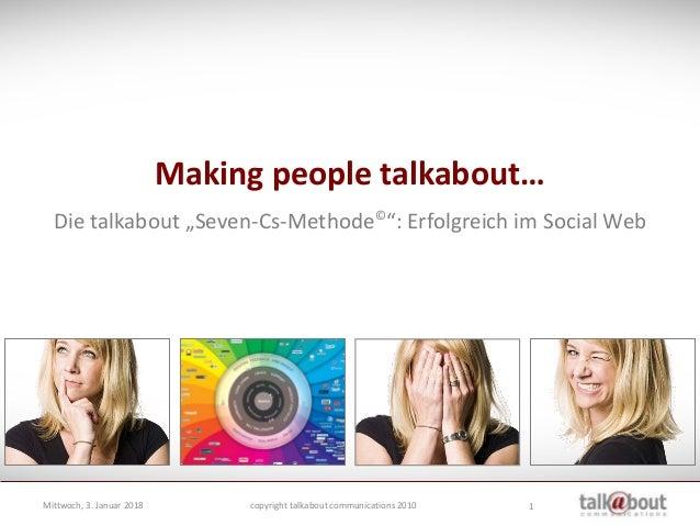 "1 Making people talkabout… Die talkabout ""Seven-Cs-Methode© "": Erfolgreich im Social Web Mittwoch, 3. Januar 2018 copyrigh..."
