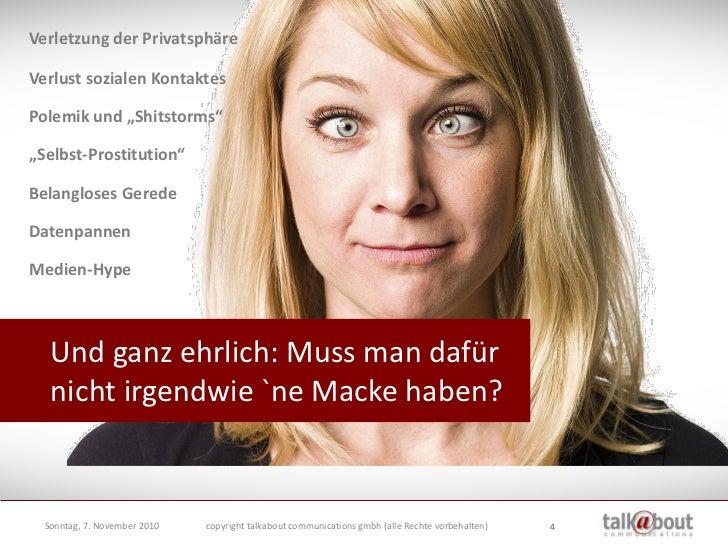 """Verletzung der Privatsphäre  Verlust sozialen Kontaktes  Polemik und """"Shitstorms""""  """"Selbst-Prostitution""""  Belangloses Gere..."""