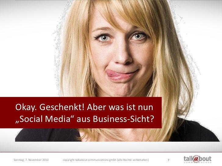 """Okay. Geschenkt! Aber was ist nun  """"Social Media"""" aus Business-Sicht?   Dienstag, 26. Oktober 2010   copyright talkabout c..."""