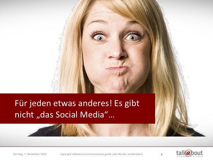 """Für jeden etwas anderes! Es gibt  nicht """"das Social Media""""…   Dienstag, 26. Oktober 2010   copyright talkabout communicati..."""