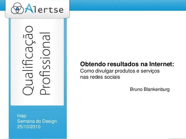 Título da PalestraPromovendo serviços e produtos na Web 2.0 Bruno Blankenburg Obtendo resultados na Internet: Como divulga...