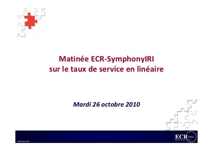 Matinée ECR-SymphonyIRI                    sur le taux de service en linéaire                           Mardi 26 octobre 2...
