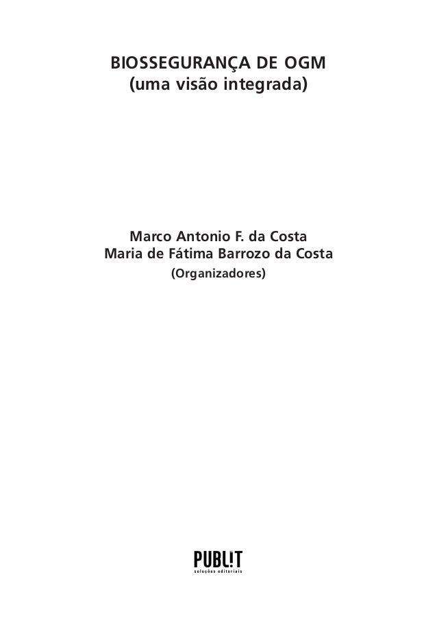 BIOSSEGURANÇA DE OGM (uma visão integrada)  Marco Antonio F. da Costa Maria de Fátima Barrozo da Costa (Organizadores)  1