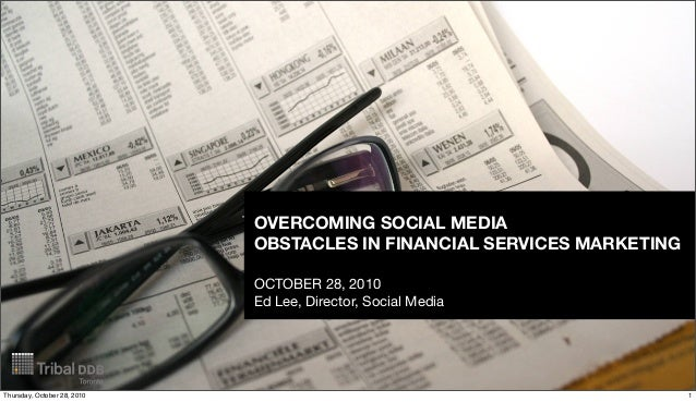 OVERCOMING SOCIAL MEDIA OBSTACLES IN FINANCIAL SERVICES MARKETING OCTOBER 28, 2010 Ed Lee, Director, Social Media 1Thursda...