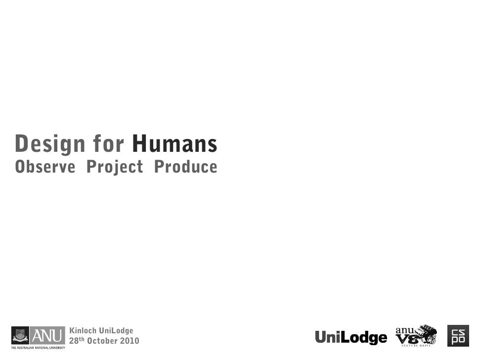 Design for HumansObserve Project Produce      Kinloch UniLodge      28th October 2010