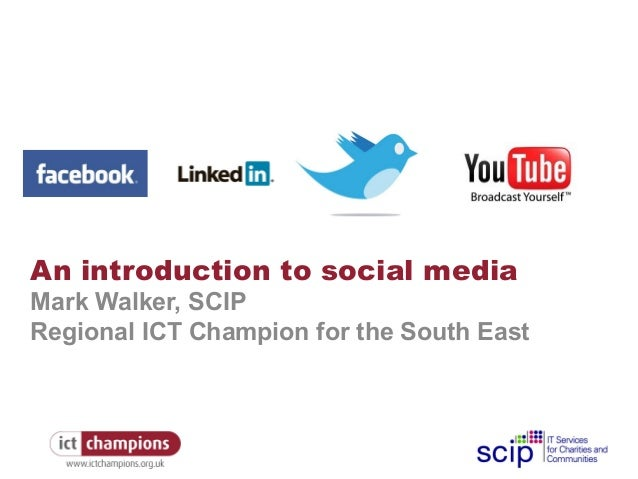 An introduction to social media Mark Walker, SCIP Regional ICT Champion for the South East