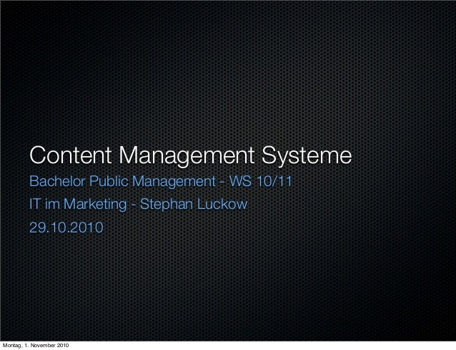Content Management Systeme Bachelor Public Management - WS 10/11 IT im Marketing - Stephan Luckow 29.10.2010 Montag, 1. No...