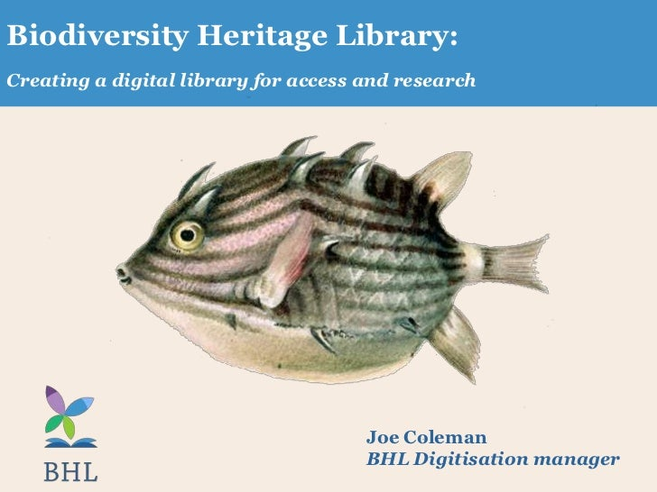 Biodiversity Heritage Library:Creating a digital library for access and research                                      Joe ...