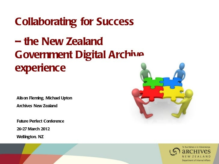 Collaborating for Success– the New ZealandGovernment Digital ArchiveexperienceAlison Fleming, Michael UptonArchives New Ze...