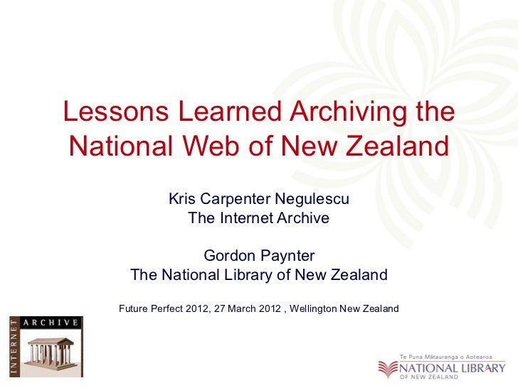Lessons Learned Archiving theNational Web of New Zealand              Kris Carpenter Negulescu                 The Interne...