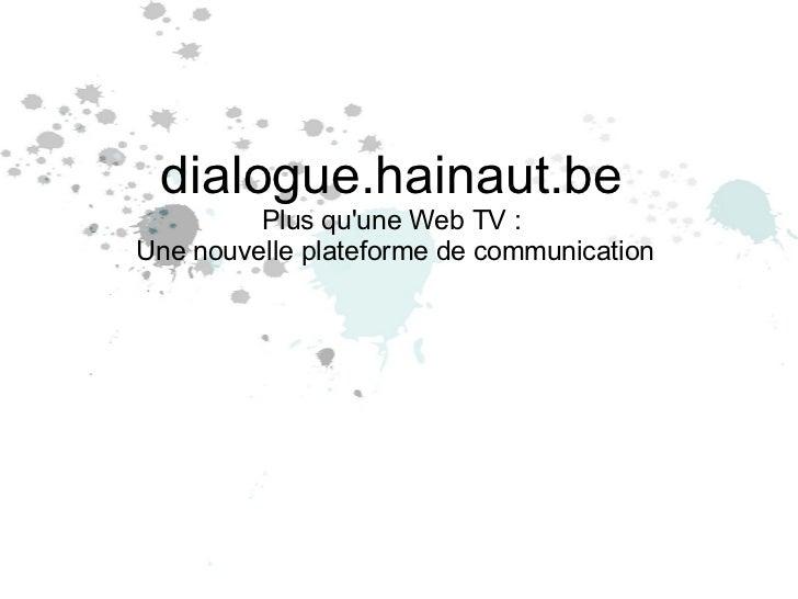 dialogue.hainaut.be Plus qu'une Web TV :  Une nouvelle plateforme de communication