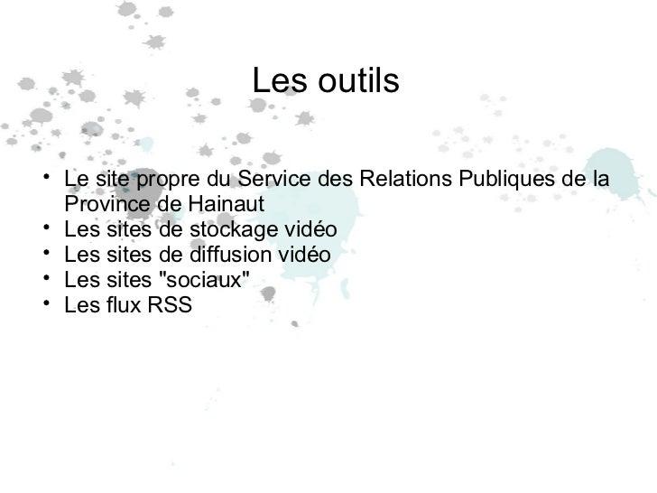 <ul><li>Les outils </li></ul><ul><li> </li></ul><ul><ul><li>Le site propre du Service des Relations Publiques de la Provi...