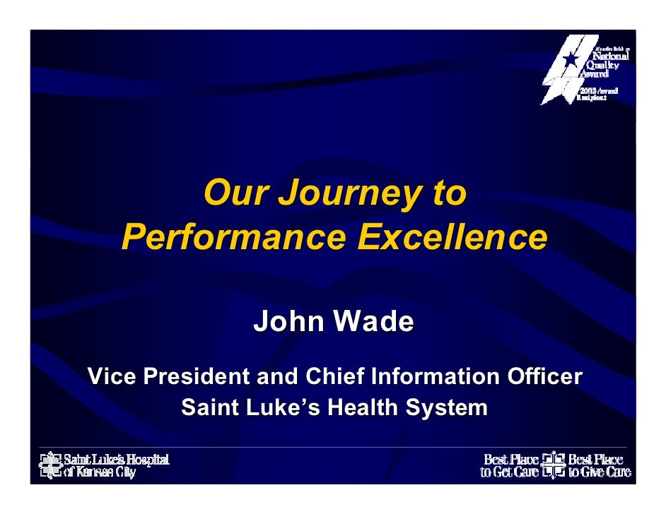 Our Journey to   Performance Excellence                John Wade Vice President and Chief Information Officer         Sain...