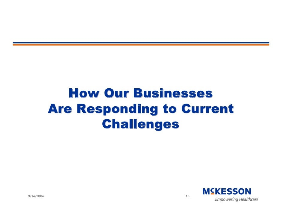 How Our Businesses             Are Responding to Current                    Challenges     9/14/2004                     13