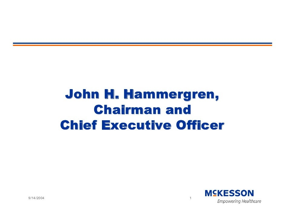 John H. Hammergren,                 Chairman and             Chief Executive Officer     9/14/2004                     1