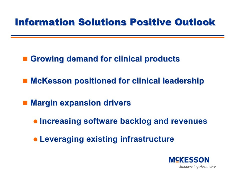 Information Solutions Positive Outlook     Growing demand for clinical products    McKesson positioned for clinical leader...