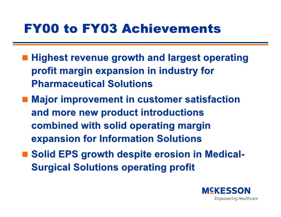 FY00 to FY03 Achievements  Highest revenue growth and largest operating profit margin expansion in industry for Pharmaceut...
