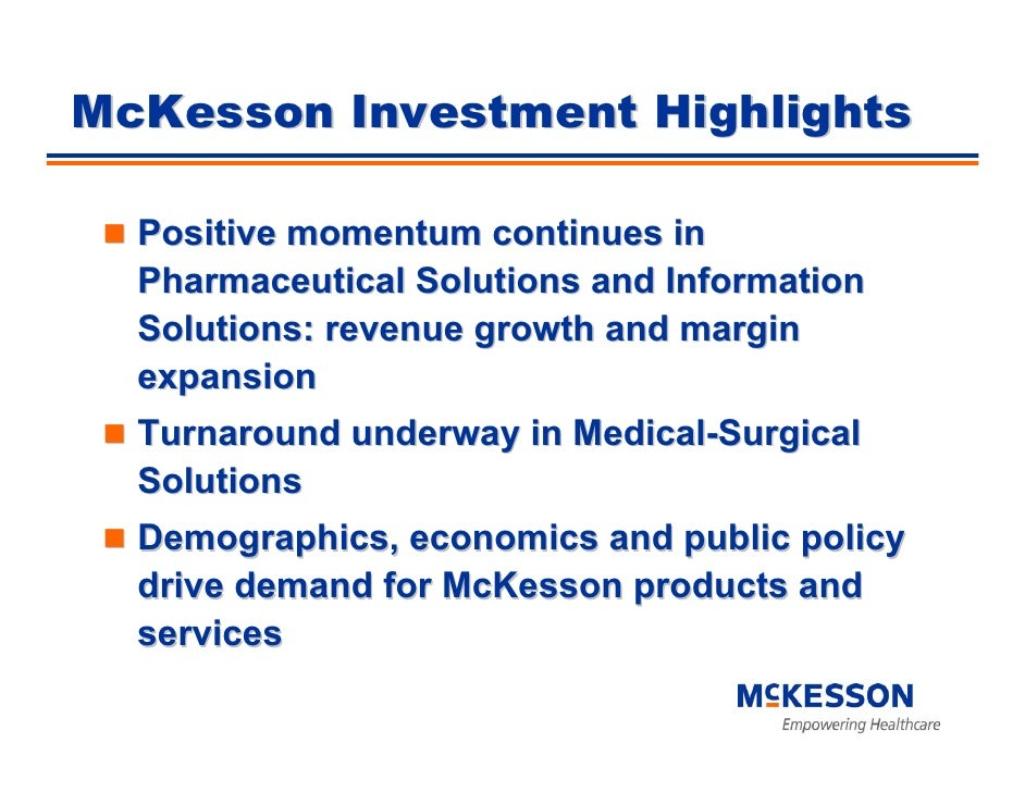 McKesson Investment Highlights    Positive momentum continues in   Pharmaceutical Solutions and Information   Solutions: r...