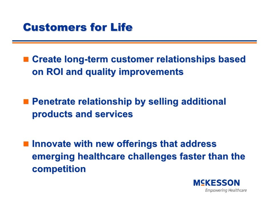 Customers for Life   Create long-term customer relationships based  on ROI and quality improvements    Penetrate relations...