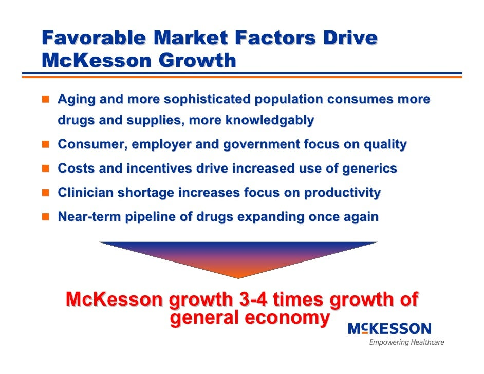 Favorable Market Factors Drive McKesson Growth  Aging and more sophisticated population consumes more  drugs and supplies,...