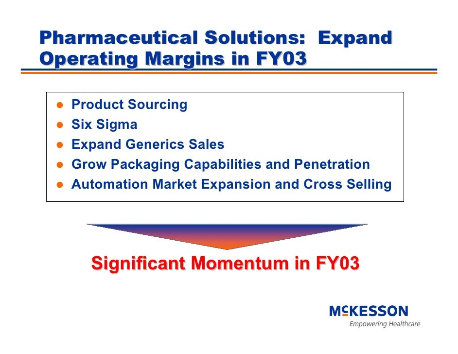 Pharmaceutical Solutions: Expand Operating Margins in FY03    Product Sourcing   Six Sigma   Expand Generics Sales   Grow ...