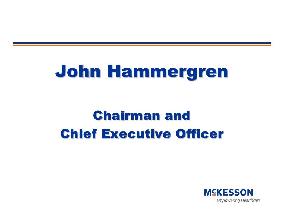 John Hammergren      Chairman and Chief Executive Officer