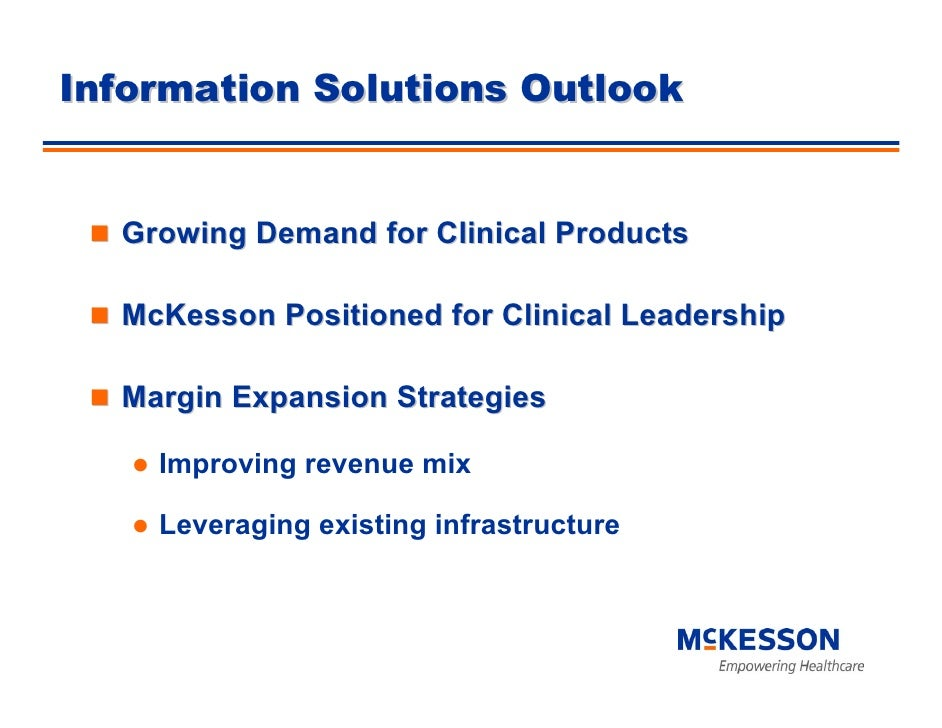 Information Solutions Outlook     Growing Demand for Clinical Products    McKesson Positioned for Clinical Leadership    M...