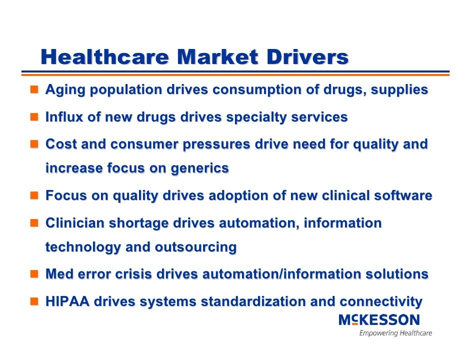 Healthcare Market Drivers Aging population drives consumption of drugs, supplies Influx of new drugs drives specialty serv...