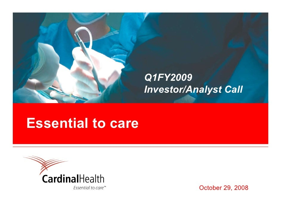 Q1FY2009                     Investor/Analyst Call   Essential to care                                   October 29, 2008