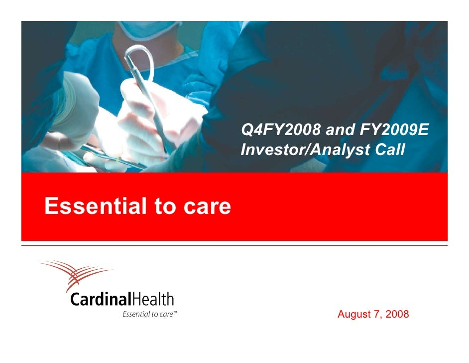 Q4FY2008 and FY2009E                     Investor/Analyst Call   Essential to care                                  August...